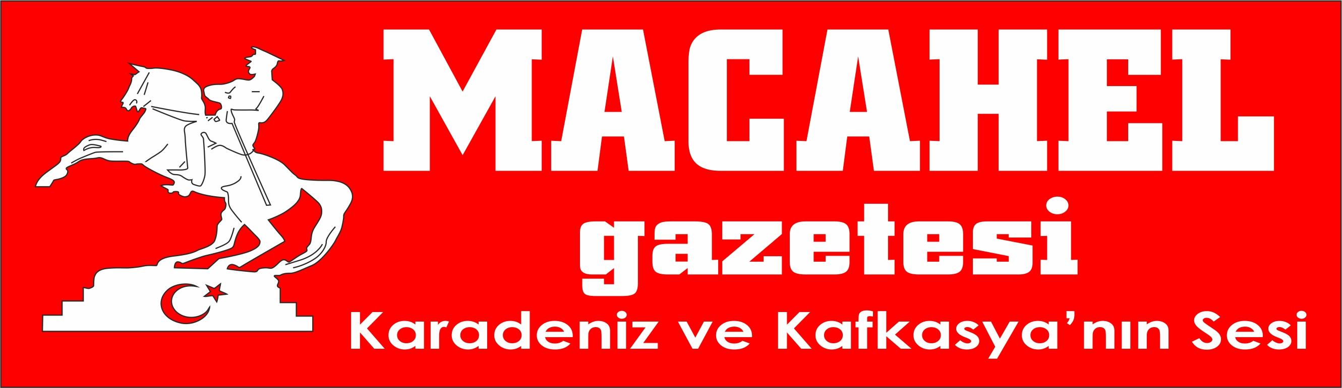 Macahel Gazetesi - Karadeniz ve Kafkas'yanın Sesi