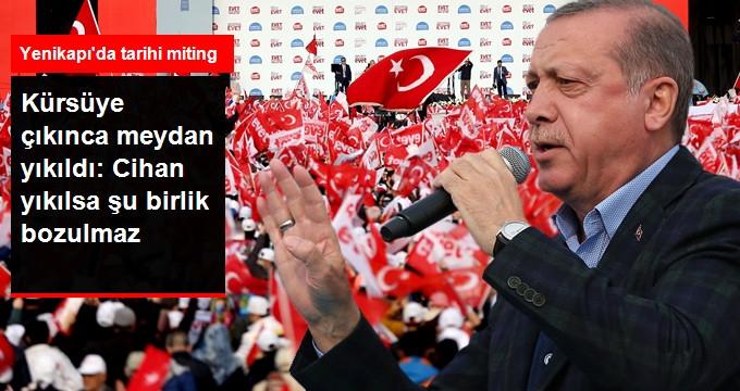 Erdoğan Kürsüye Çıktı, Yenikapı Meydanı Yıkıldı: Cihan Yıkılsa Şu Birlik Bozulmaz